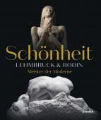 Schönheit. Lehmbruck & Rodin, Hirmer Verlag, EAN/ISBN-13: 9783777432649