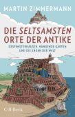 Die seltsamsten Orte der Antike, Zimmermann, Martin, Verlag C. H. BECK oHG, EAN/ISBN-13: 9783406748936