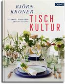 Tischkultur, Kroner, Björn, Callwey Verlag, EAN/ISBN-13: 9783766722775