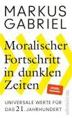 Moralischer Fortschritt in dunklen Zeiten, Gabriel, Markus, Ullstein Verlag, EAN/ISBN-13: 9783550081941