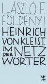 Heinrich von Kleist. Im Netz der Wörter, Földényi, László F, MSB Matthes & Seitz Berlin, EAN/ISBN-13: 9783957579201