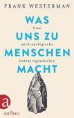 Was uns zu Menschen macht, Westerman, Frank, Aufbau Verlag GmbH & Co. KG, EAN/ISBN-13: 9783351038267