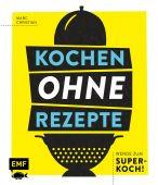 Kochen ohne Rezepte - Werde zum Super-Koch!, Christian, Marc, Edition Michael Fischer GmbH, EAN/ISBN-13: 9783960938514