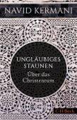 Ungläubiges Staunen, Kermani, Navid, Verlag C. H. BECK oHG, EAN/ISBN-13: 9783406757839