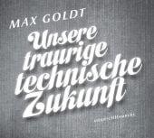 Unsere traurige technische Zukunft, Goldt, Max, Hörbuch Hamburg, EAN/ISBN-13: 9783899036985