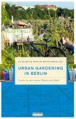 Urban Gardening in Berlin, Meyer-Renschhausen, Elisabeth, be.bra Verlag GmbH, EAN/ISBN-13: 9783814802046