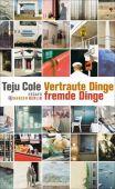 Vertraute Dinge, fremde Dinge, Cole, Teju, Carl Hanser Verlag GmbH & Co.KG, EAN/ISBN-13: 9783446252943