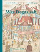 Was Degas sah, Friedman, Samantha, Diogenes Verlag AG, EAN/ISBN-13: 9783257021653