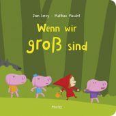 Wenn wir groß sind, Maudet, Matthieu, Moritz Verlag, EAN/ISBN-13: 9783895653179