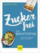 Zuckerfrei für Berufstätige, Frey, Hannah, Gräfe und Unzer, EAN/ISBN-13: 9783833868474